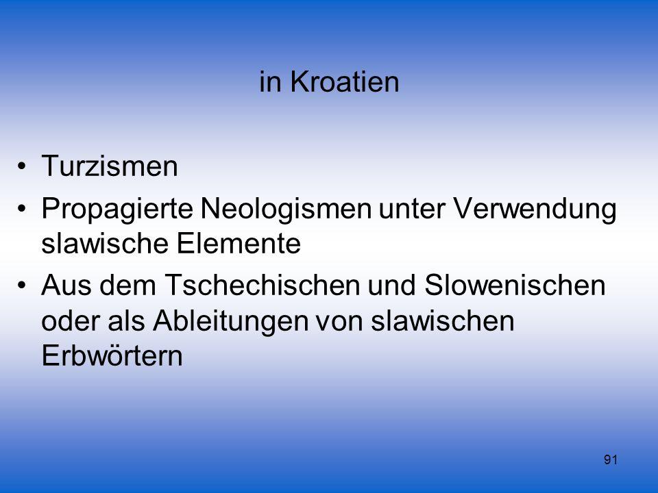 in Kroatien Turzismen. Propagierte Neologismen unter Verwendung slawische Elemente.