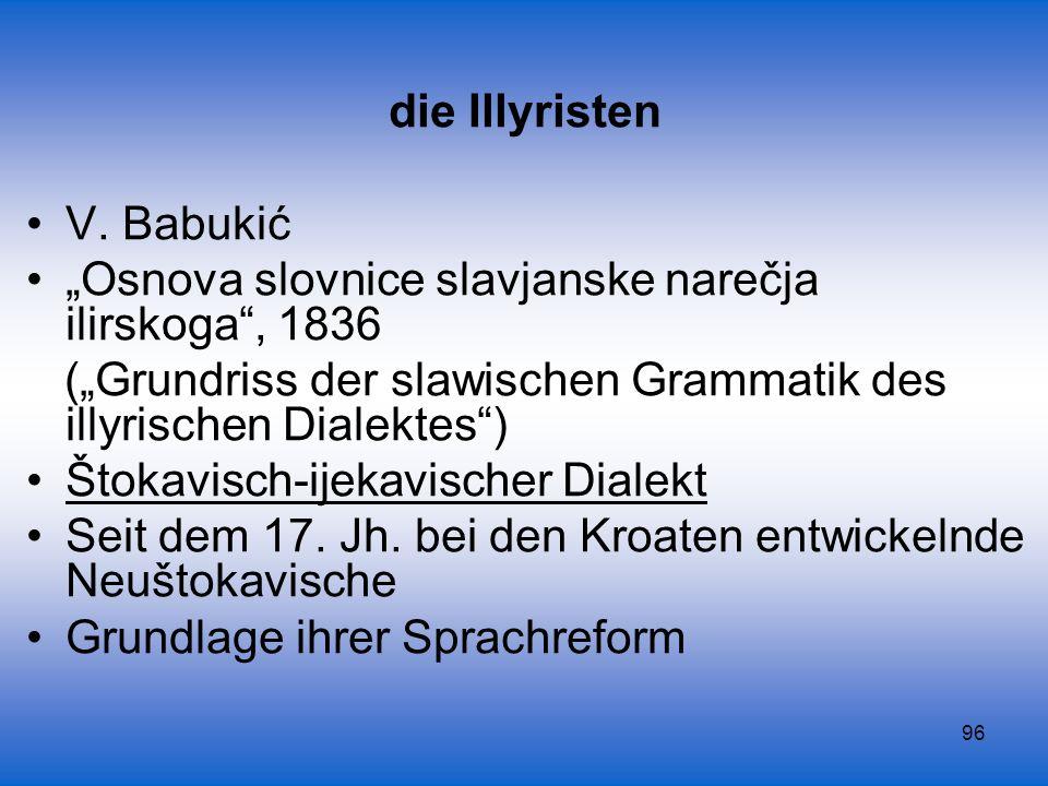 """die Illyristen V. Babukić. """"Osnova slovnice slavjanske narečja ilirskoga , 1836. (""""Grundriss der slawischen Grammatik des illyrischen Dialektes )"""