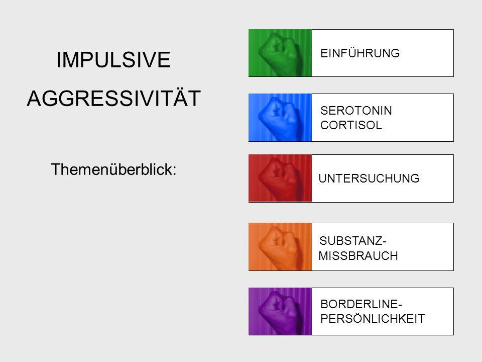 IMPULSIVE AGGRESSIVITÄT Themenüberblick: SUBSTANZ- EINFÜHRUNG
