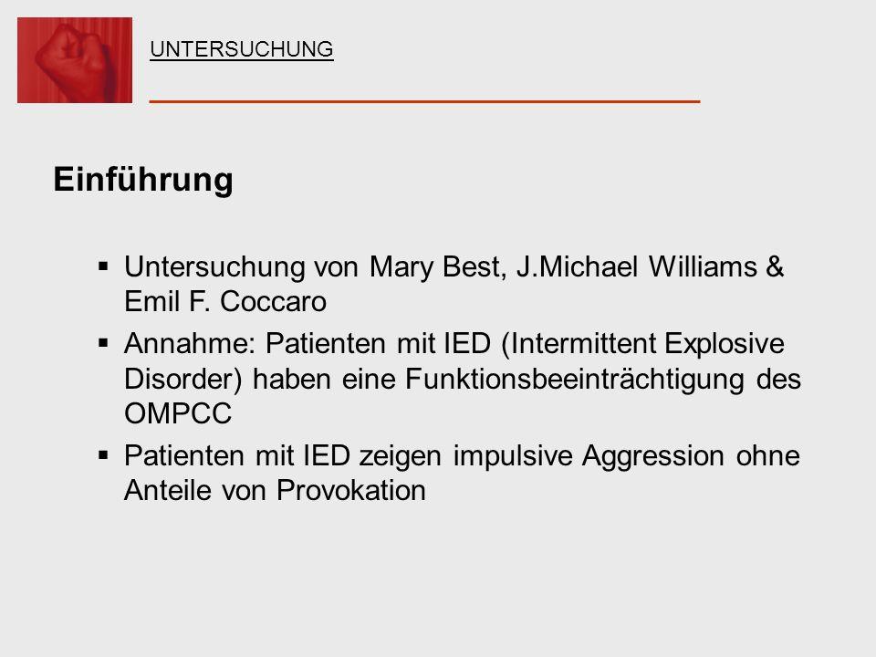 UNTERSUCHUNG Einführung. Untersuchung von Mary Best, J.Michael Williams & Emil F. Coccaro.