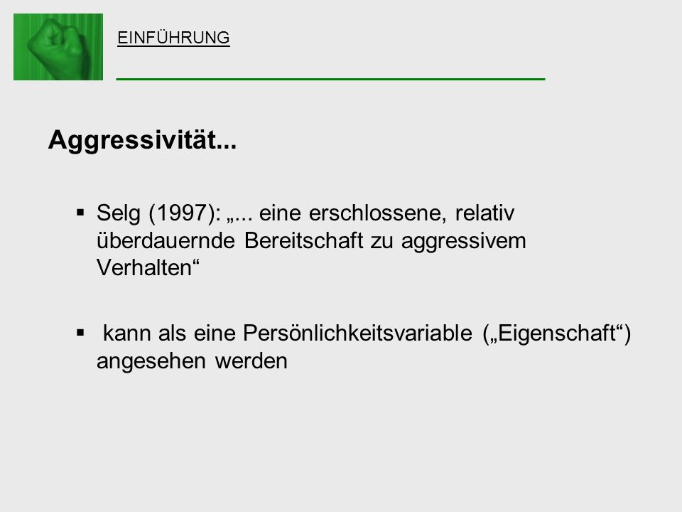 """EINFÜHRUNG Aggressivität... Selg (1997): """"... eine erschlossene, relativ überdauernde Bereitschaft zu aggressivem Verhalten"""