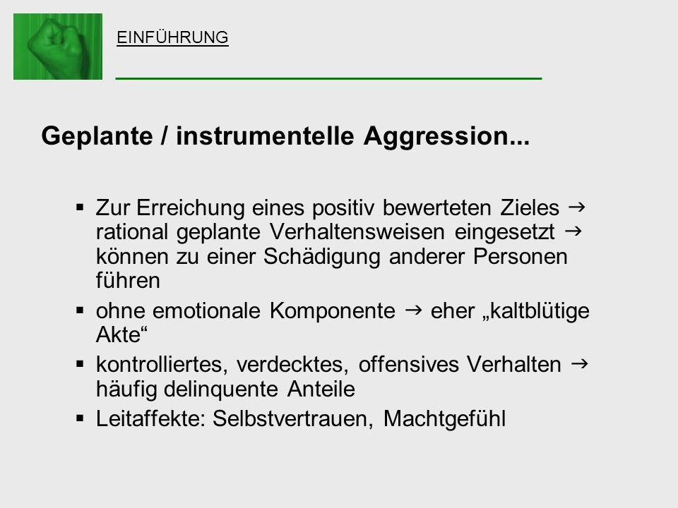 Geplante / instrumentelle Aggression...