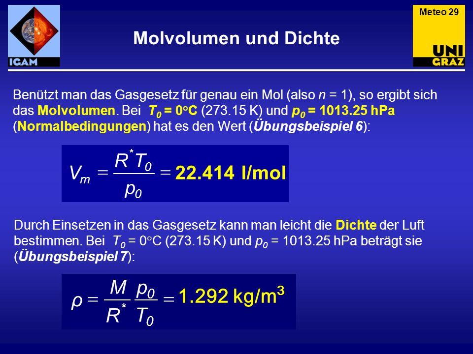 kg/m 1.292 = T p R M ρ l/mol 22.414 = p T R V Molvolumen und Dichte