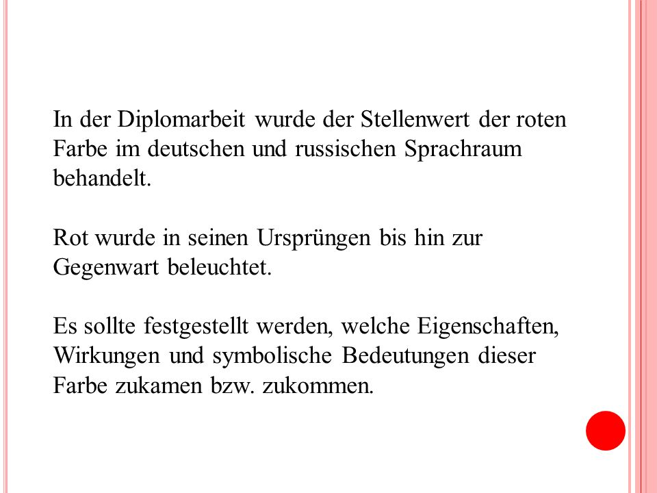 In der Diplomarbeit wurde der Stellenwert der roten Farbe im deutschen und russischen Sprachraum behandelt.