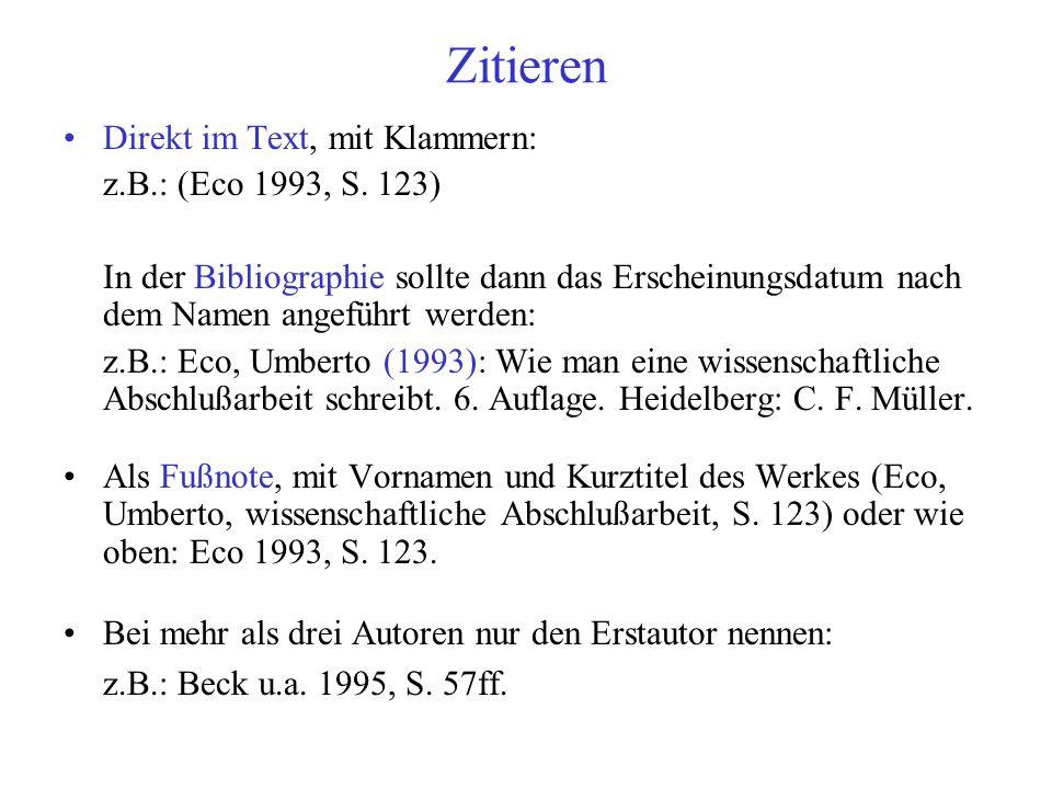 Zitieren Direkt im Text, mit Klammern: z.B.: (Eco 1993, S. 123)