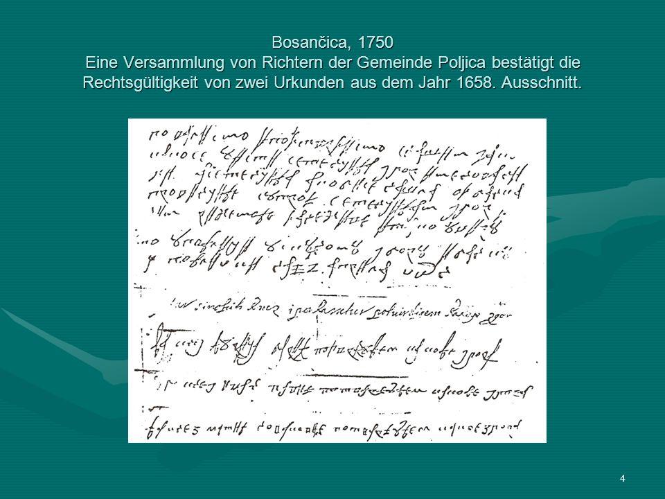Bosančica, 1750 Eine Versammlung von Richtern der Gemeinde Poljica bestätigt die Rechtsgültigkeit von zwei Urkunden aus dem Jahr 1658.