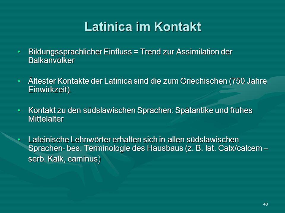Latinica im Kontakt Bildungssprachlicher Einfluss = Trend zur Assimilation der Balkanvölker.
