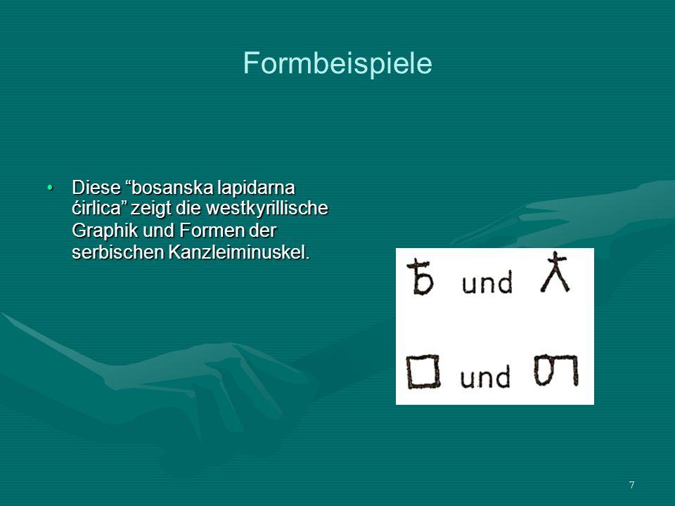 Formbeispiele Diese bosanska lapidarna ćirlica zeigt die westkyrillische Graphik und Formen der serbischen Kanzleiminuskel.