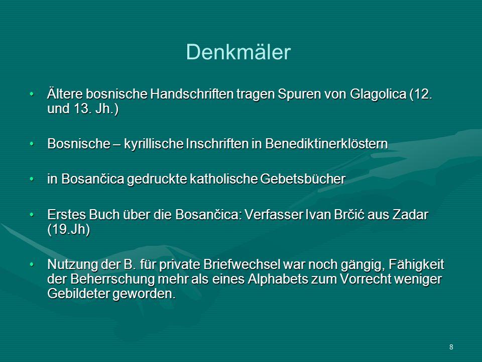Denkmäler Ältere bosnische Handschriften tragen Spuren von Glagolica (12. und 13. Jh.) Bosnische – kyrillische Inschriften in Benediktinerklöstern.