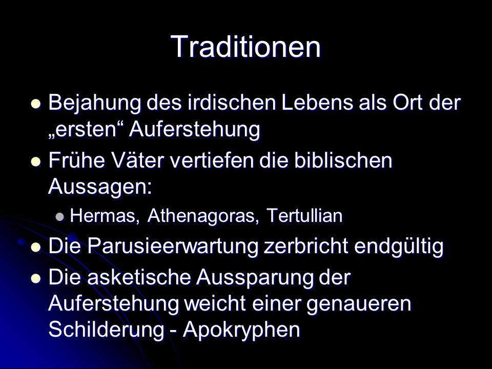"""Traditionen Bejahung des irdischen Lebens als Ort der """"ersten Auferstehung. Frühe Väter vertiefen die biblischen Aussagen:"""