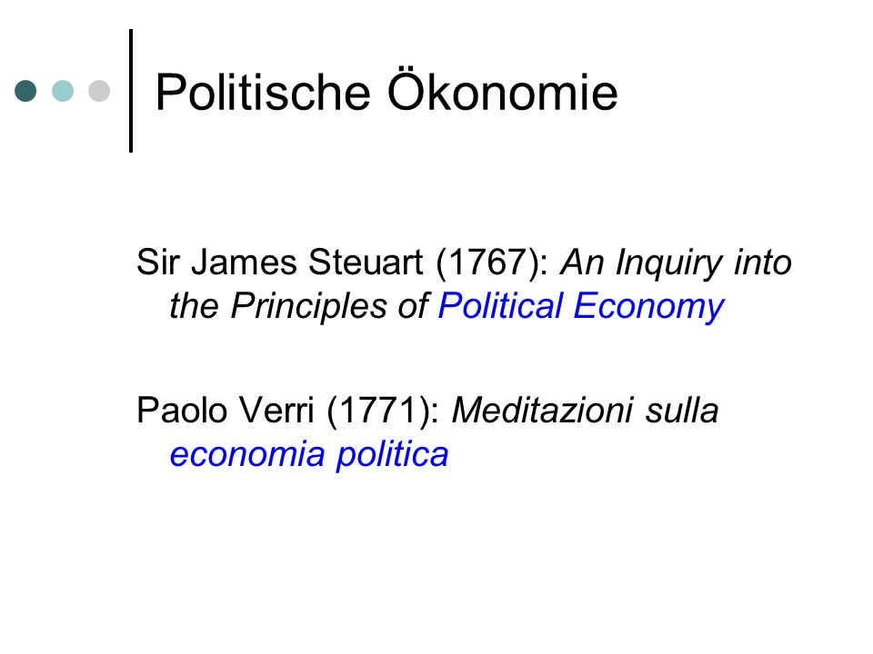 Politische Ökonomie Sir James Steuart (1767): An Inquiry into the Principles of Political Economy.
