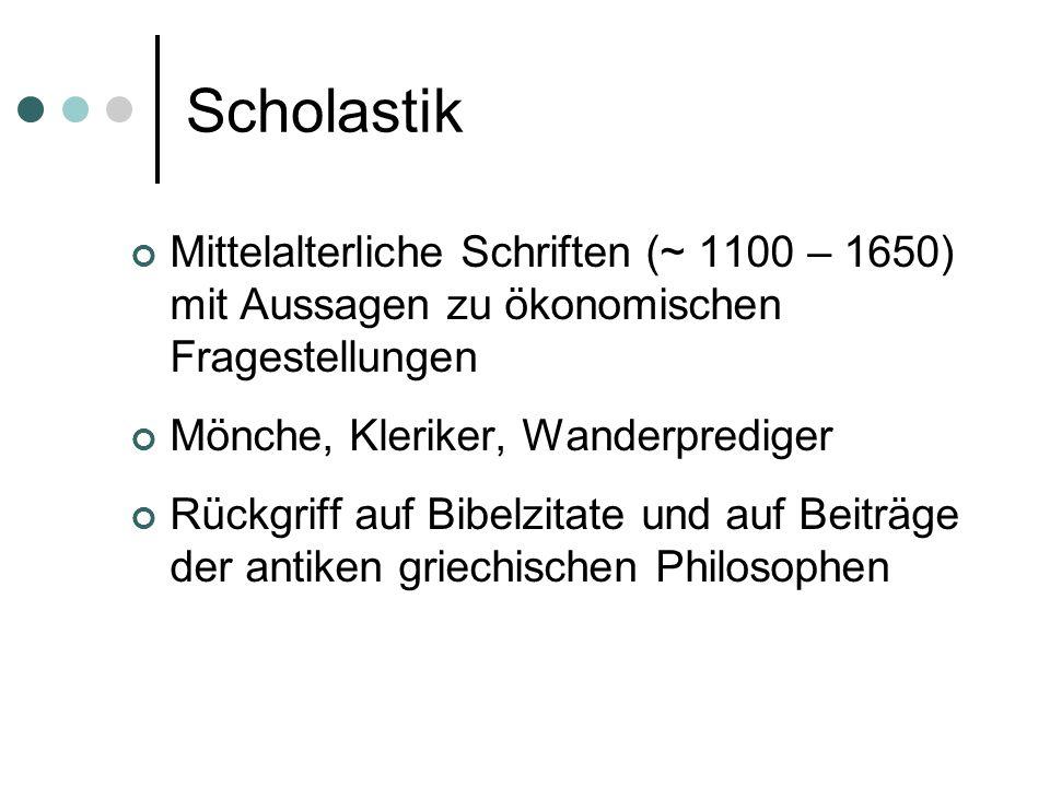 Scholastik Mittelalterliche Schriften (~ 1100 – 1650) mit Aussagen zu ökonomischen Fragestellungen.