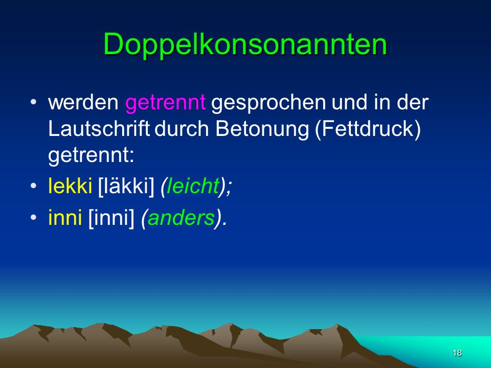 Doppelkonsonannten werden getrennt gesprochen und in der Lautschrift durch Betonung (Fettdruck) getrennt: