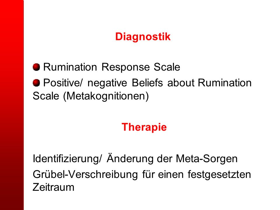 Diagnostik Rumination Response Scale. Positive/ negative Beliefs about Rumination Scale (Metakognitionen)
