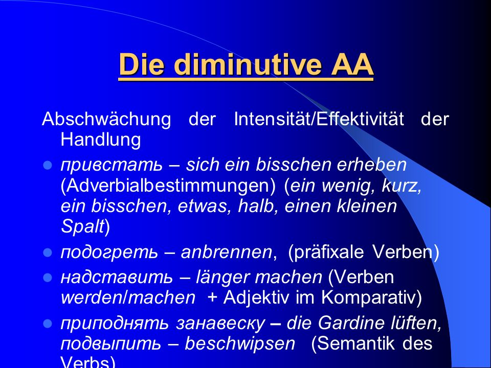 Die diminutive AA Abschwächung der Intensität/Effektivität der Handlung.
