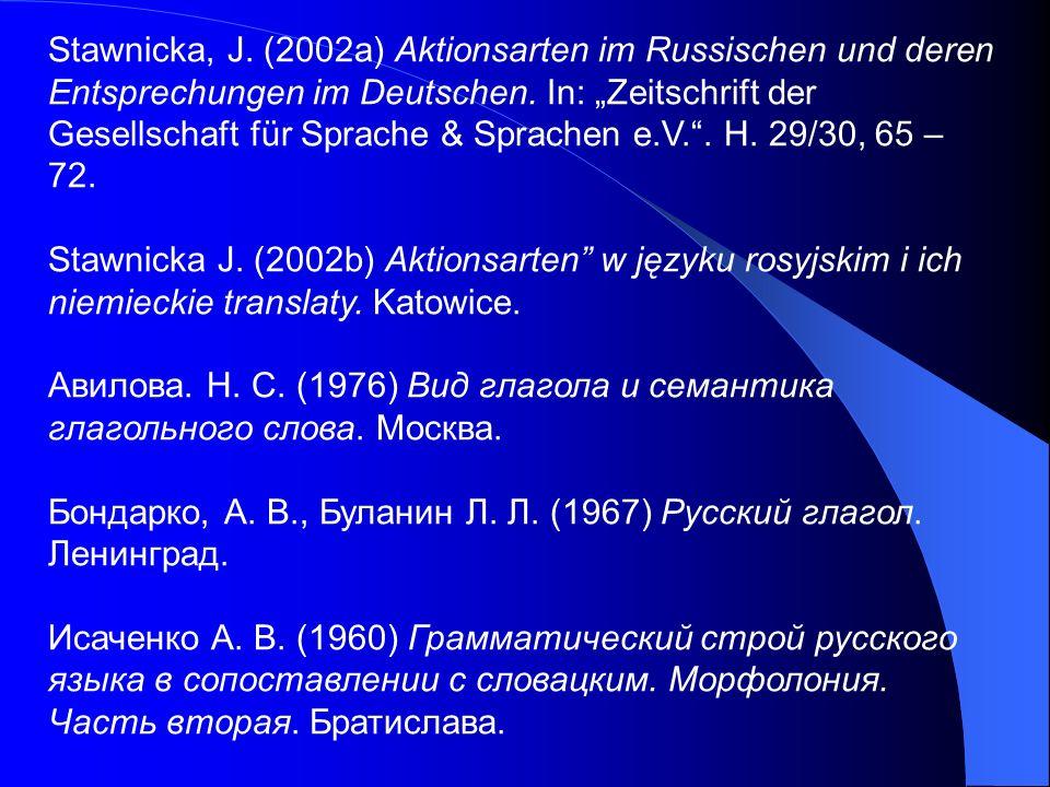 """Stawnicka, J. (2002a) Aktionsarten im Russischen und deren Entsprechungen im Deutschen. In: """"Zeitschrift der"""