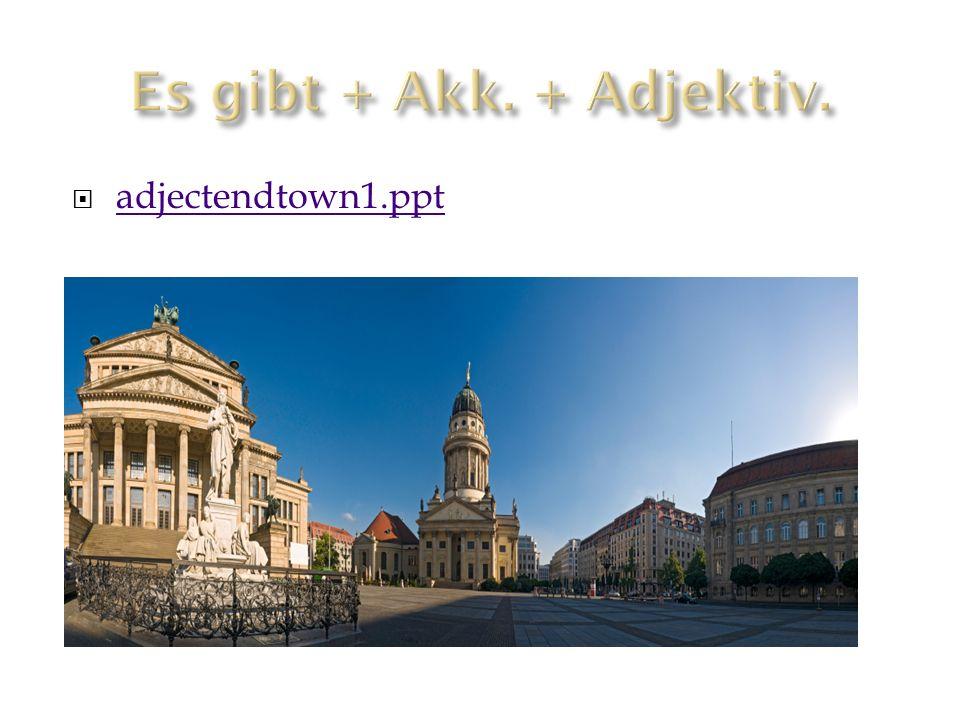 Es gibt + Akk. + Adjektiv. adjectendtown1.ppt