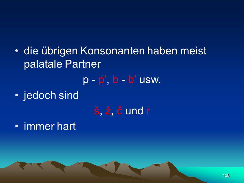 die übrigen Konsonanten haben meist palatale Partner