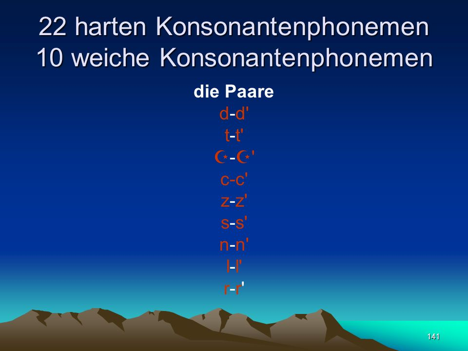 22 harten Konsonantenphonemen 10 weiche Konsonantenphonemen