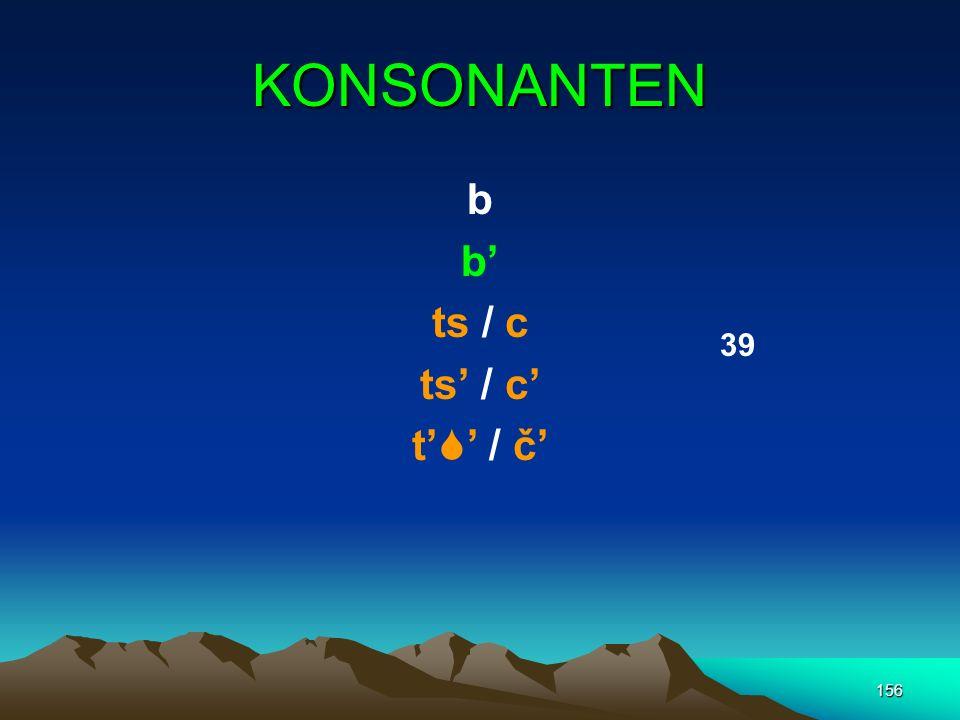 KONSONANTEN b b' ts / c ts' / c' t'' / č' 39