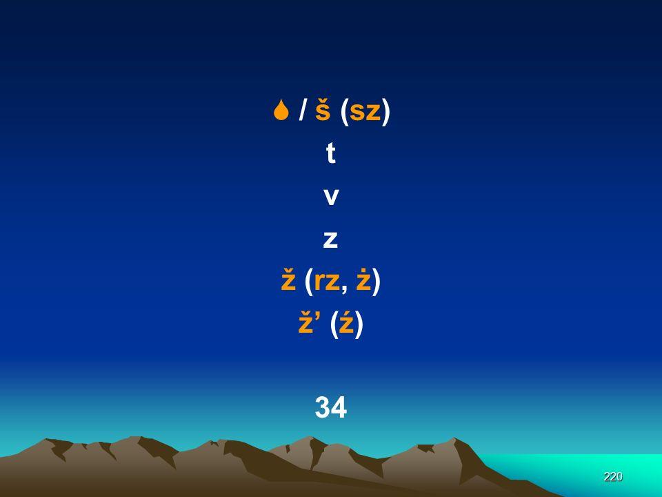  / š (sz) t v z ž (rz, ż) ž' (ź) 34