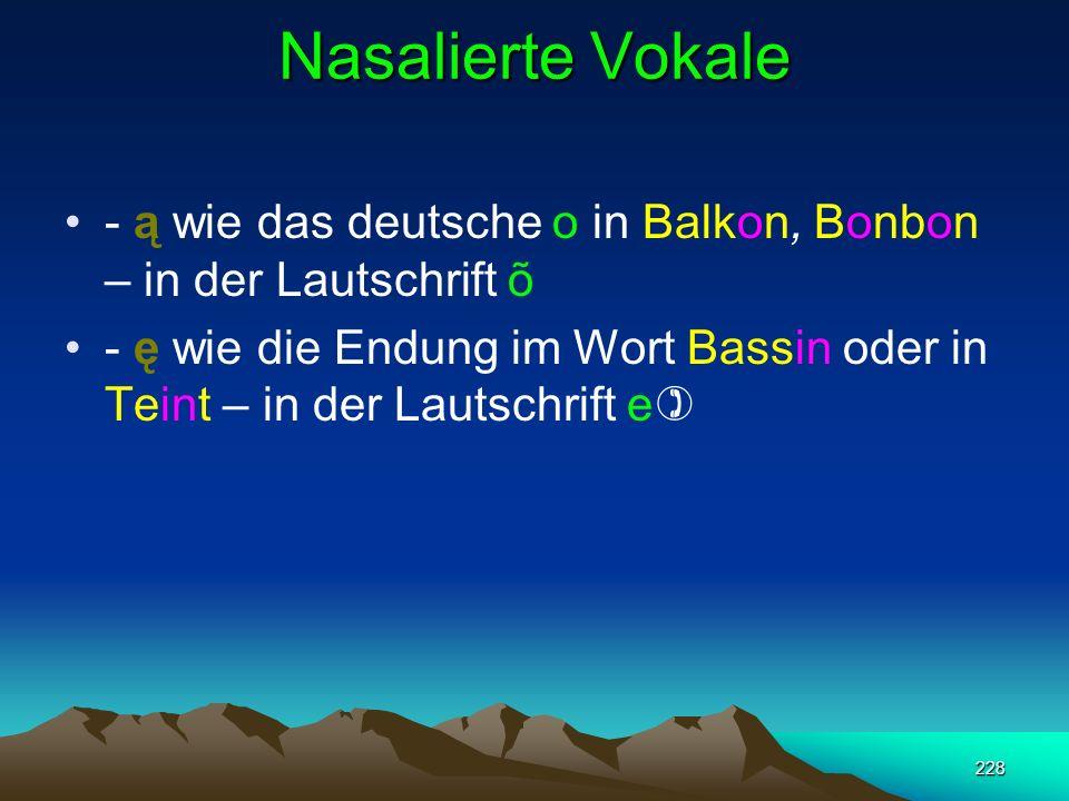 Nasalierte Vokale - ą wie das deutsche o in Balkon, Bonbon – in der Lautschrift õ.