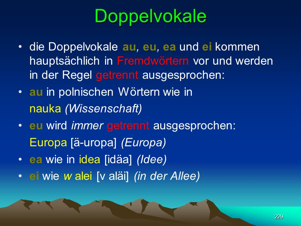 Doppelvokale die Doppelvokale au, eu, ea und ei kommen hauptsächlich in Fremdwörtern vor und werden in der Regel getrennt ausgesprochen: