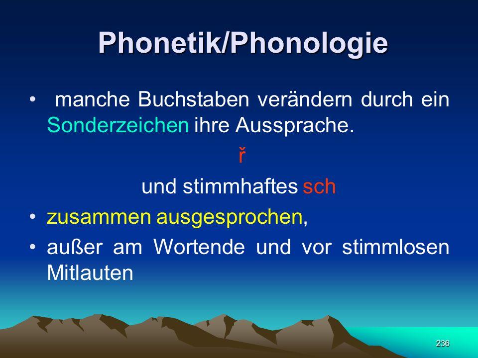Phonetik/Phonologie manche Buchstaben verändern durch ein Sonderzeichen ihre Aussprache. ř. und stimmhaftes sch.