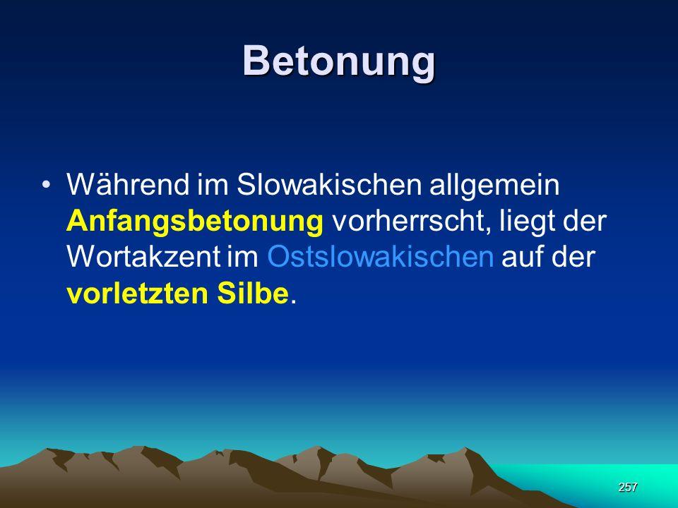 Betonung Während im Slowakischen allgemein Anfangsbetonung vorherrscht, liegt der Wortakzent im Ostslowakischen auf der vorletzten Silbe.