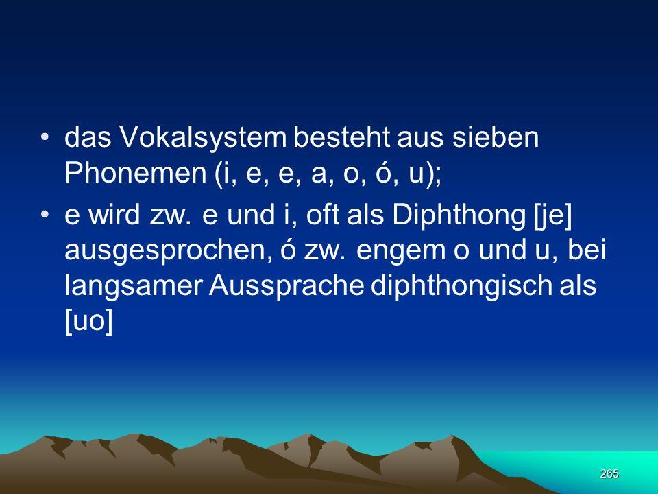 das Vokalsystem besteht aus sieben Phonemen (i, e, e, a, o, ó, u);