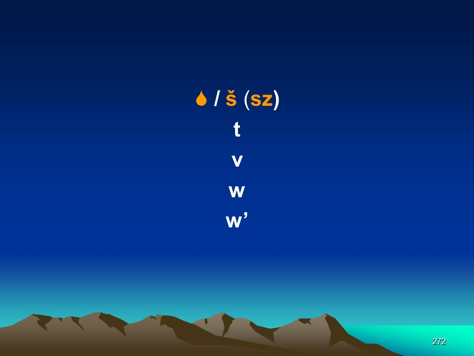  / š (sz) t v w w'