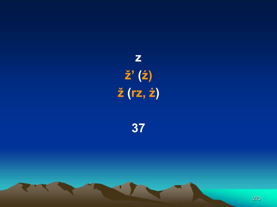 z ž' (ź) ž (rz, ż) 37