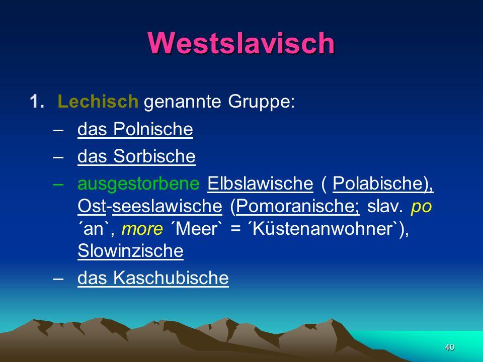 Westslavisch Lechisch genannte Gruppe: das Polnische das Sorbische