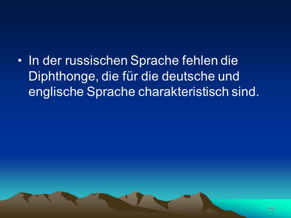 In der russischen Sprache fehlen die Diphthonge, die für die deutsche und englische Sprache charakteristisch sind.