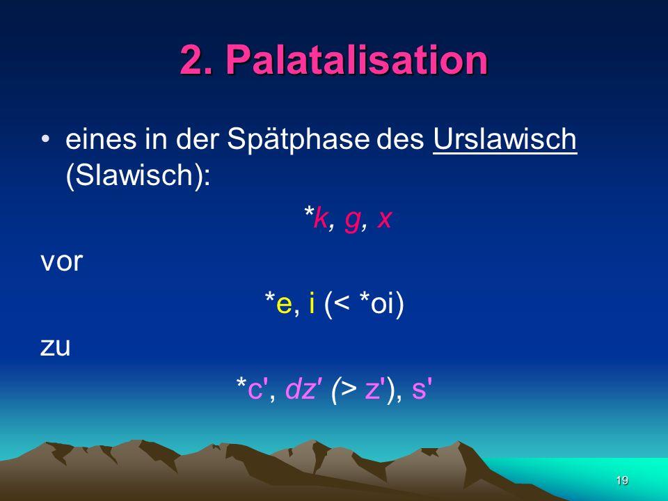 2. Palatalisation eines in der Spätphase des Urslawisch (Slawisch):