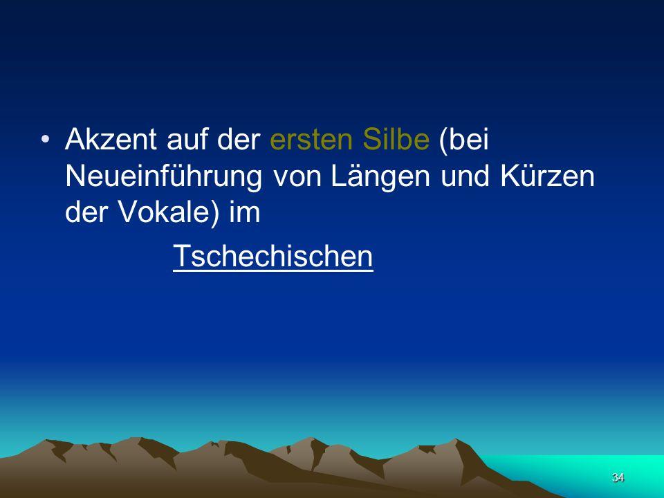 Akzent auf der ersten Silbe (bei Neueinführung von Längen und Kürzen der Vokale) im