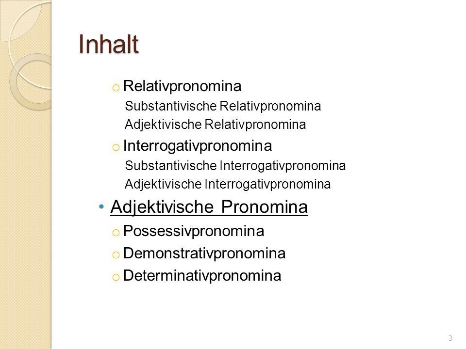 Inhalt Adjektivische Pronomina Relativpronomina Interrogativpronomina
