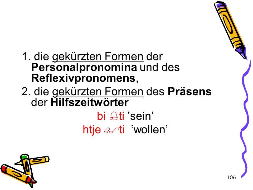 1. die gekürzten Formen der Personalpronomina und des Reflexivpronomens,