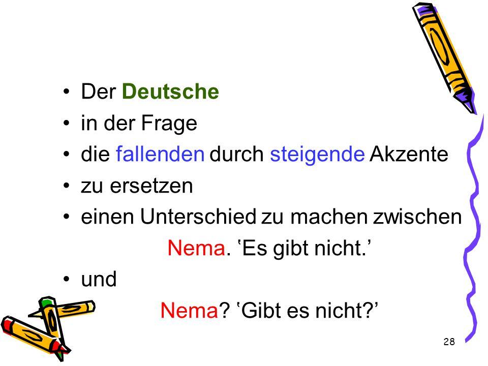 Der Deutsche in der Frage. die fallenden durch steigende Akzente. zu ersetzen. einen Unterschied zu machen zwischen.