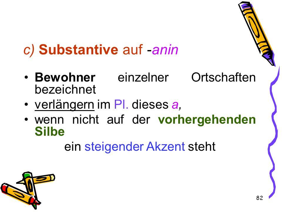 c) Substantive auf -anin