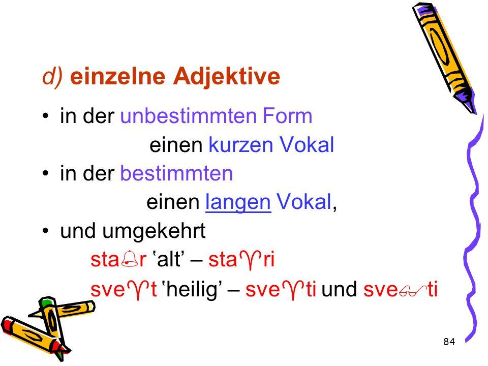 d) einzelne Adjektive in der unbestimmten Form einen kurzen Vokal