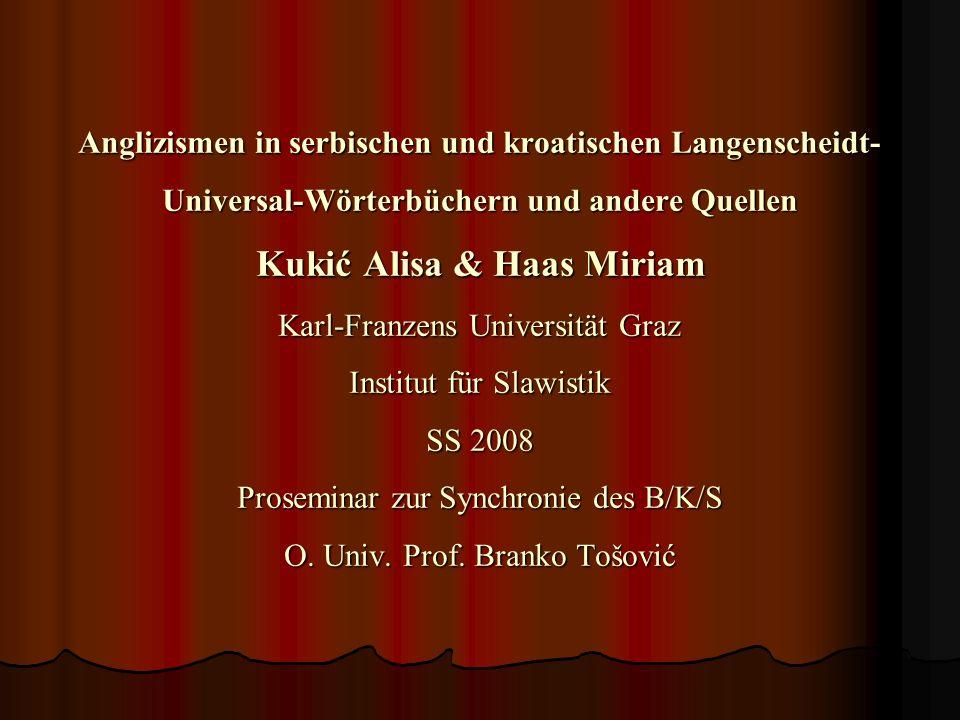 Anglizismen in serbischen und kroatischen Langenscheidt-Universal-Wörterbüchern und andere Quellen Kukić Alisa & Haas Miriam Karl-Franzens Universität Graz Institut für Slawistik SS 2008 Proseminar zur Synchronie des B/K/S O.