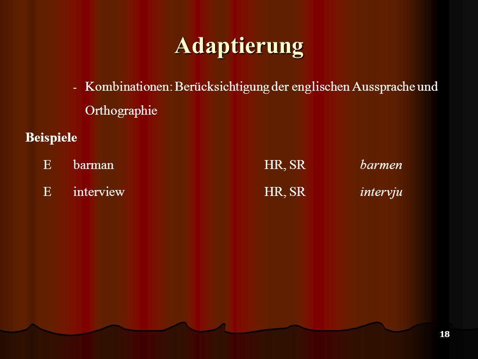 Adaptierung Kombinationen: Berücksichtigung der englischen Aussprache und Orthographie. Beispiele.