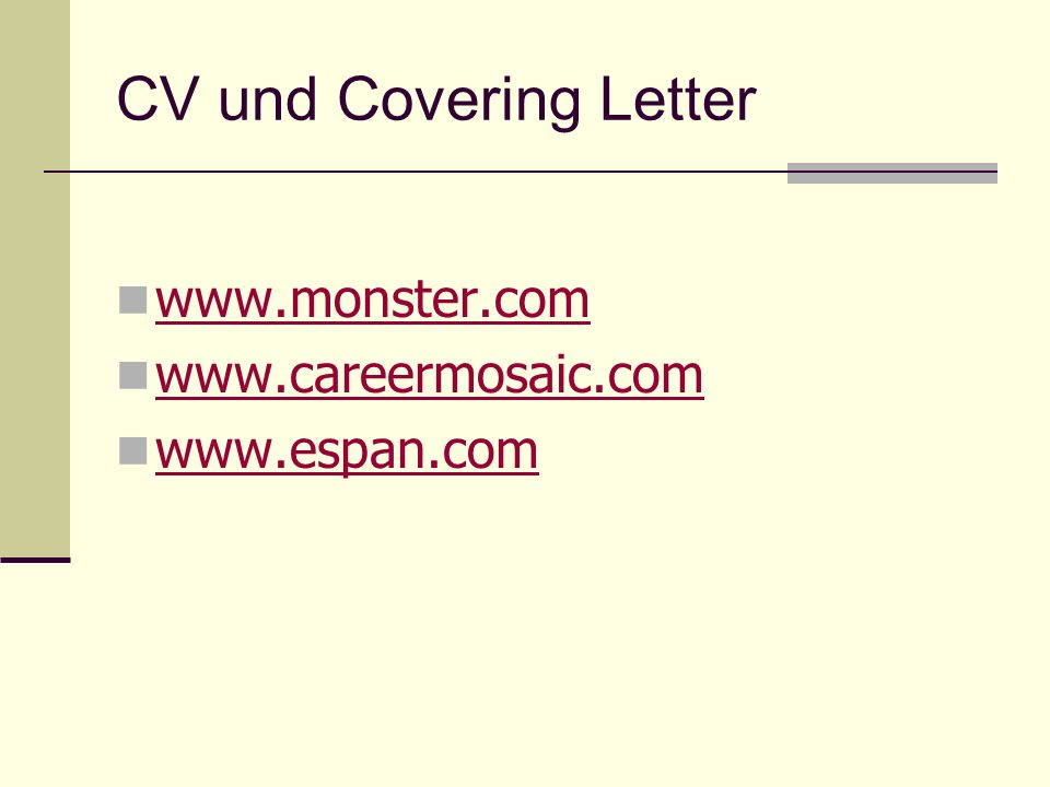 CV und Covering Letter www.monster.com www.careermosaic.com