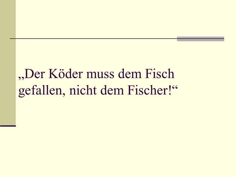 """""""Der Köder muss dem Fisch gefallen, nicht dem Fischer!"""