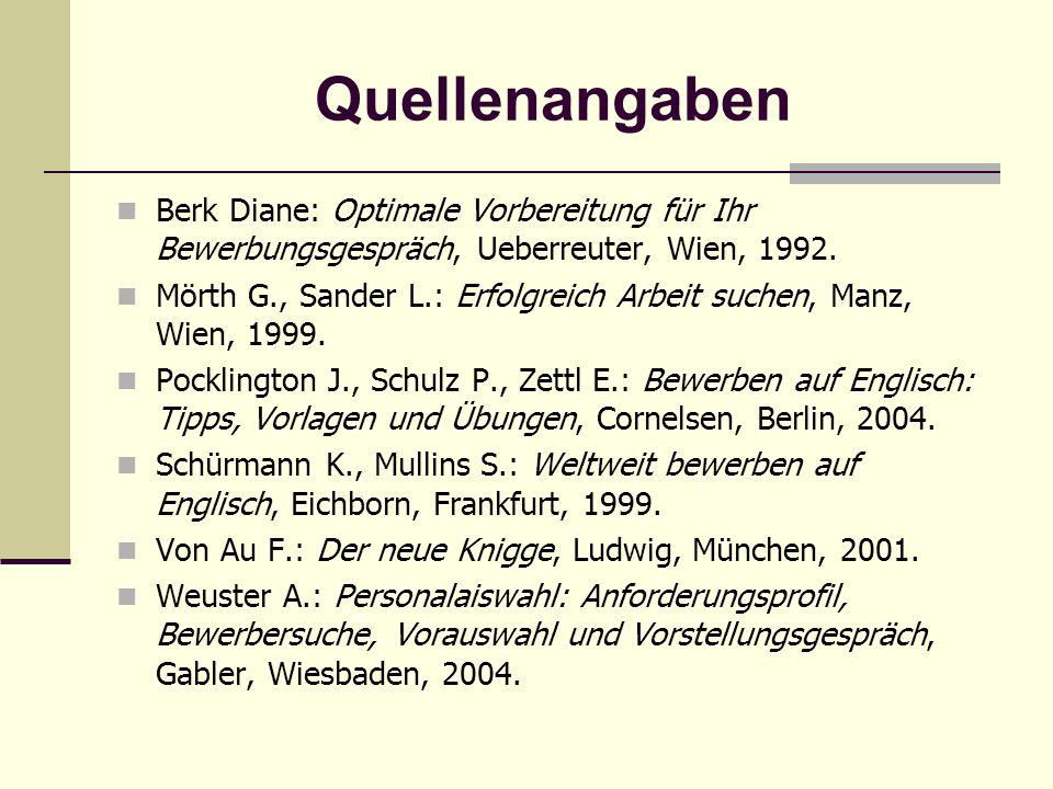Quellenangaben Berk Diane: Optimale Vorbereitung für Ihr Bewerbungsgespräch, Ueberreuter, Wien, 1992.