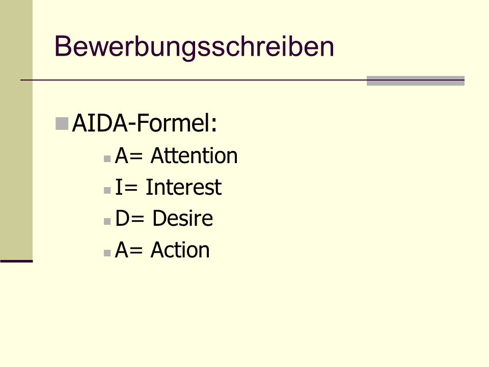 Bewerbungsschreiben AIDA-Formel: A= Attention I= Interest D= Desire