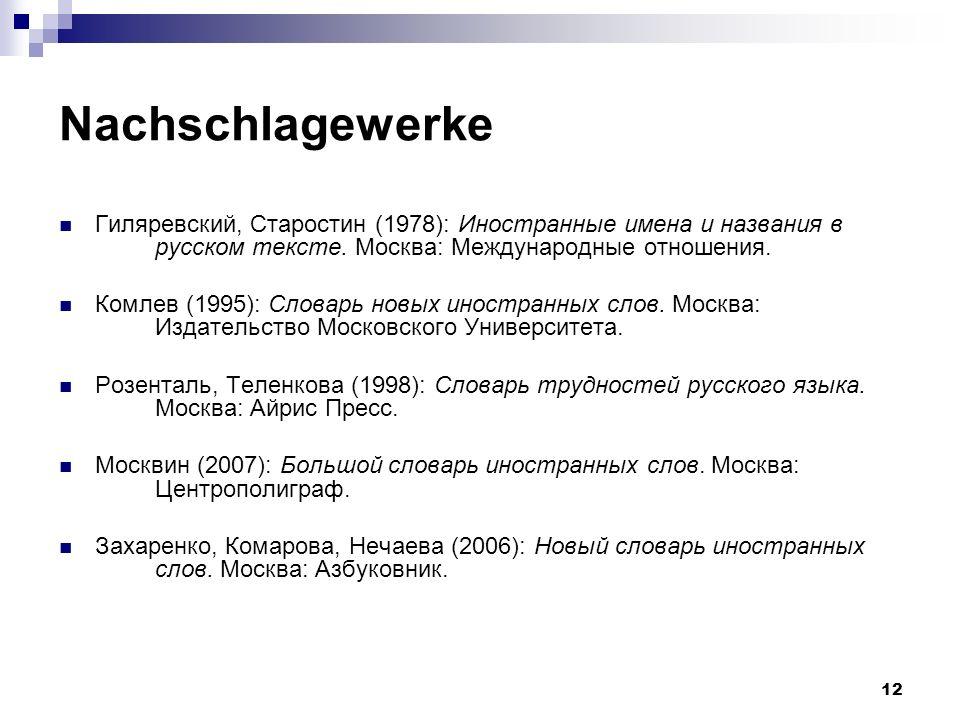 Nachschlagewerke Гиляревский, Старостин (1978): Иностранные имена и названия в русском тексте. Москва: Международные отношения.