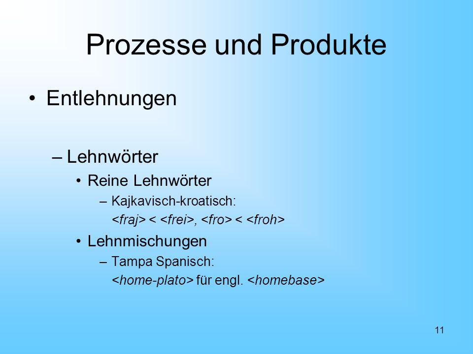 Prozesse und Produkte Entlehnungen Lehnwörter Reine Lehnwörter