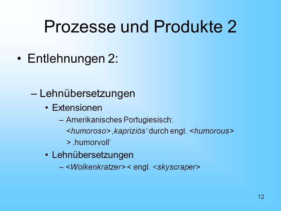 Prozesse und Produkte 2 Entlehnungen 2: Lehnübersetzungen Extensionen